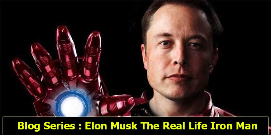 Blog Series : Elon Musk The Real Life Iron Man